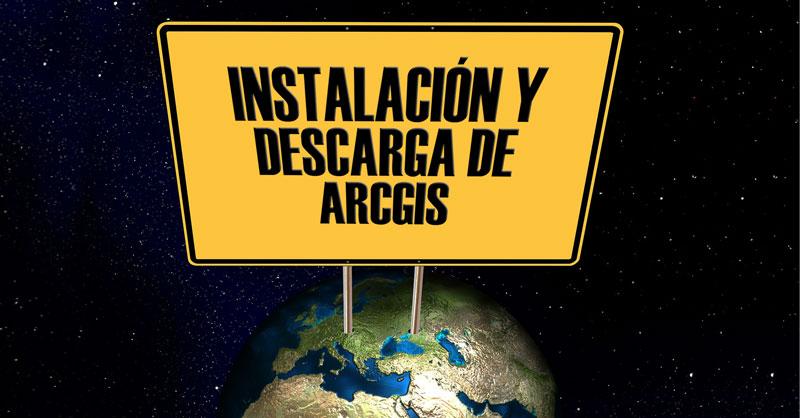 Descarga e instalar ArcGIS sin volverte loco
