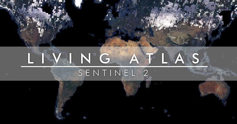 Living Atlas ya incorpora las imágenes Sentinel 2