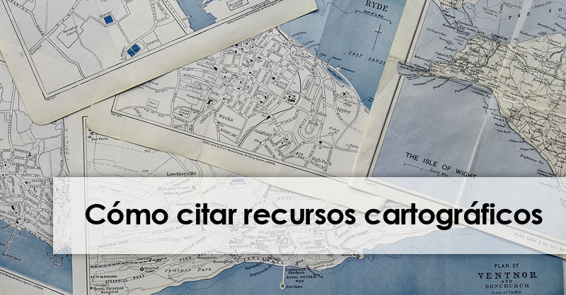 Cómo citar mapas y recursos cartográficos