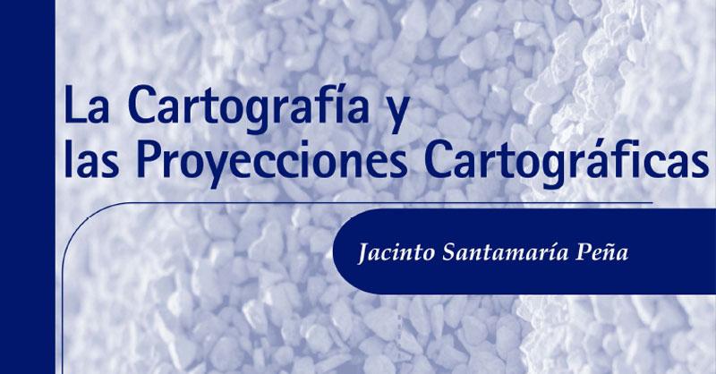 Libro la cartografía y las proyecciones cartográficas