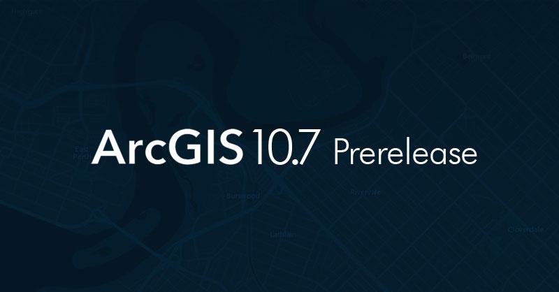 Descargar ArcGIS 10.7 Prerelease