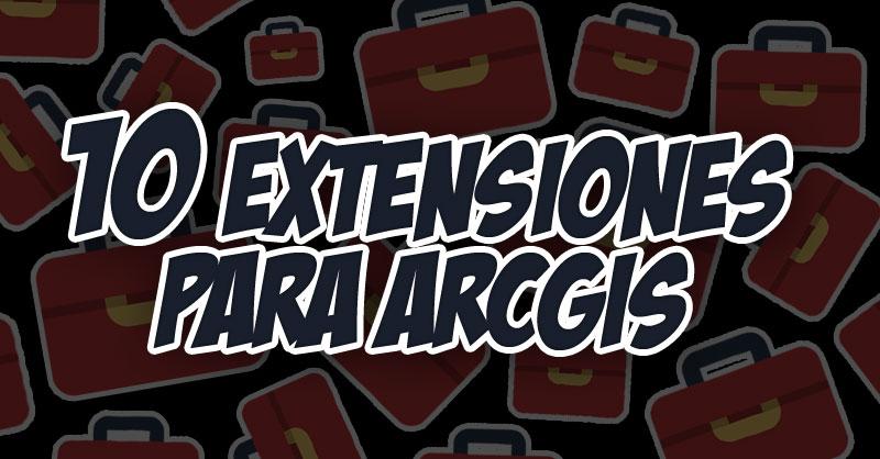 10 interesantes extensiones para ArcGIS